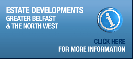 Estate Developments for Greater Belfast and the North West: Click here for more information